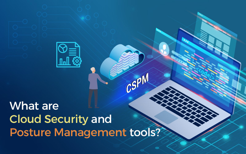 What are Cloud Security and Posture Management tools?